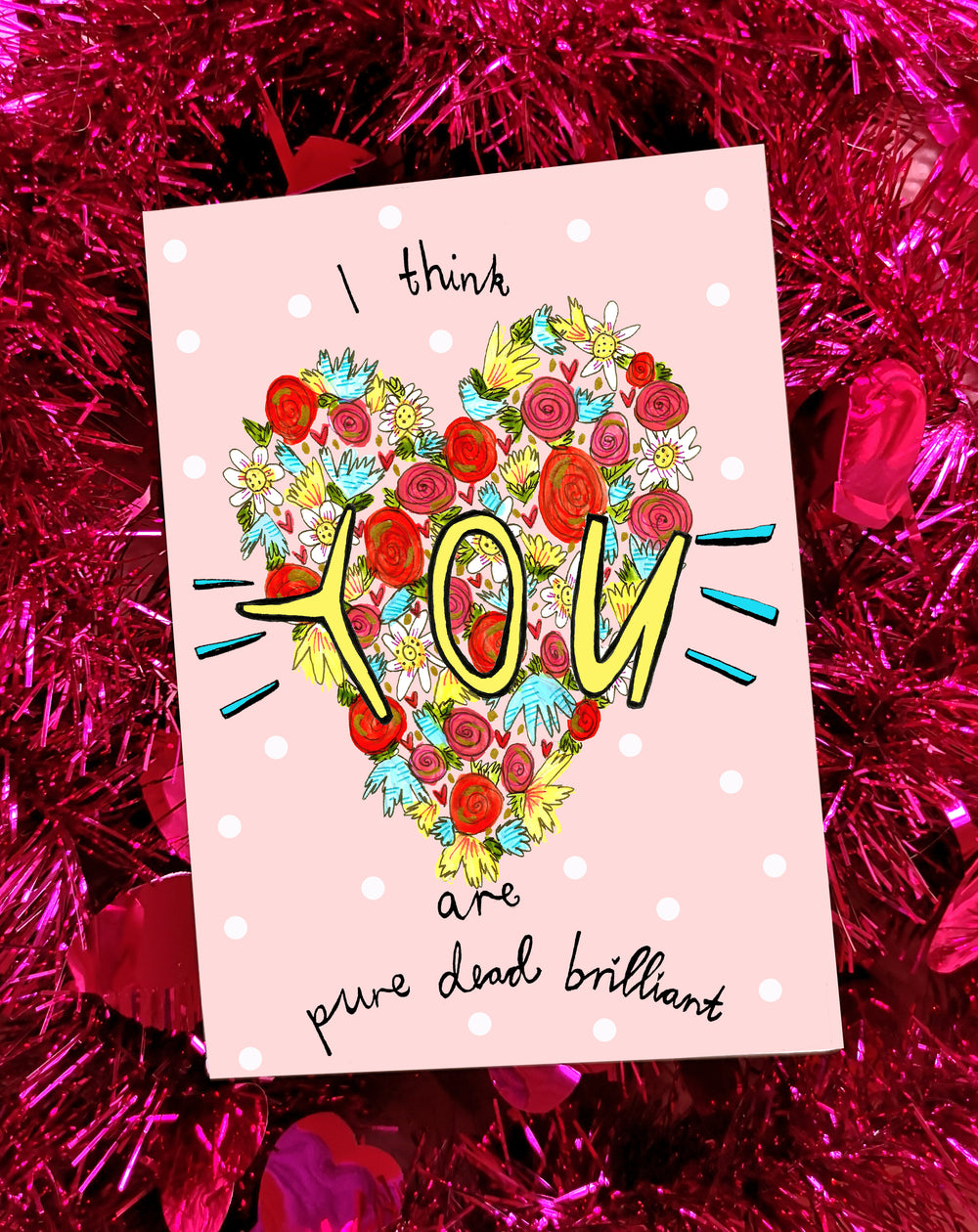 I Think YOU Are Pure Dead Brilliant Greetings Card