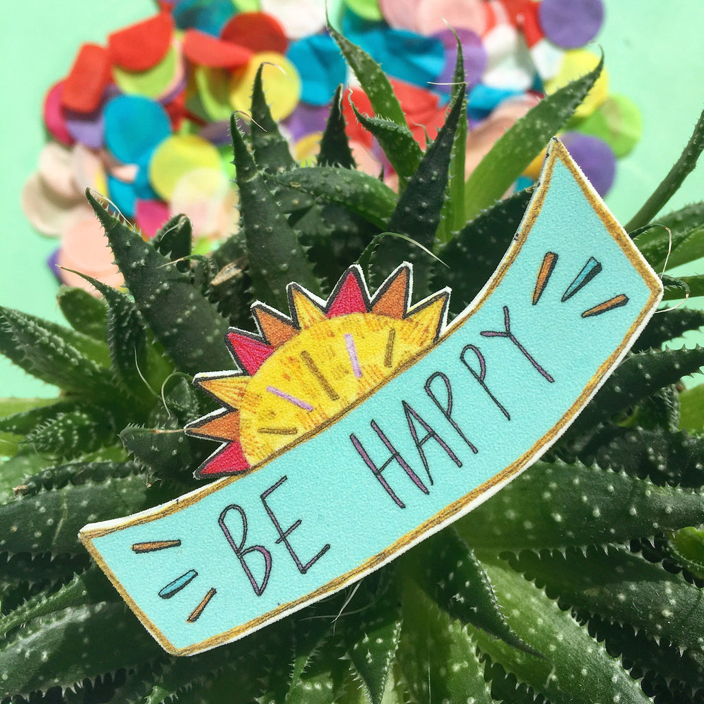 Be Happy Illustrated Brooch, Typography Sunshine Jewellery, Quirky Illustrated Brooch, Cute Plastic Jewellery Badge Pin