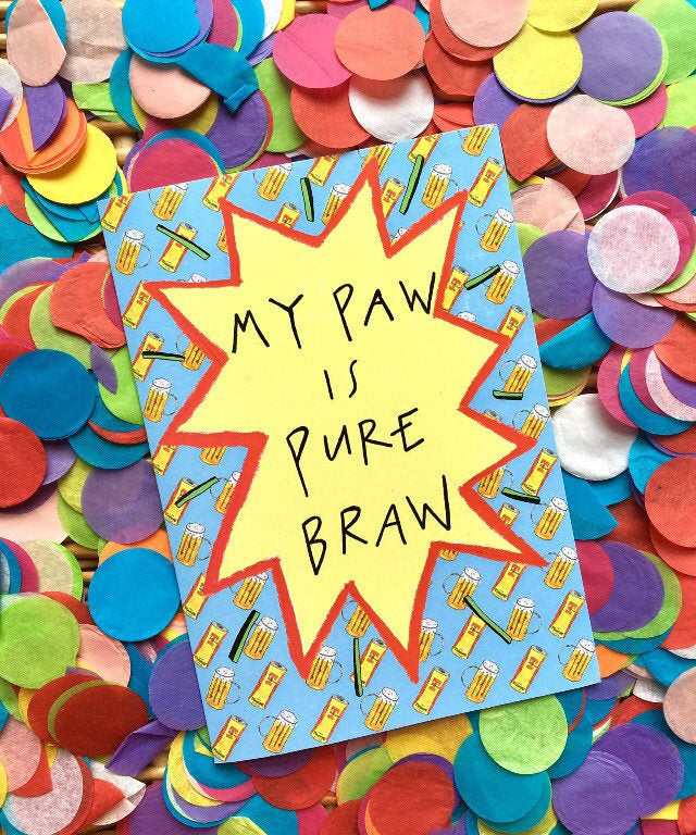 My PAW is PURE BRAW, Father's Day Greetings Card, Scottish Slang Typography Quirky Fathers Day Card, Fun Card for a Pure Braw Dad