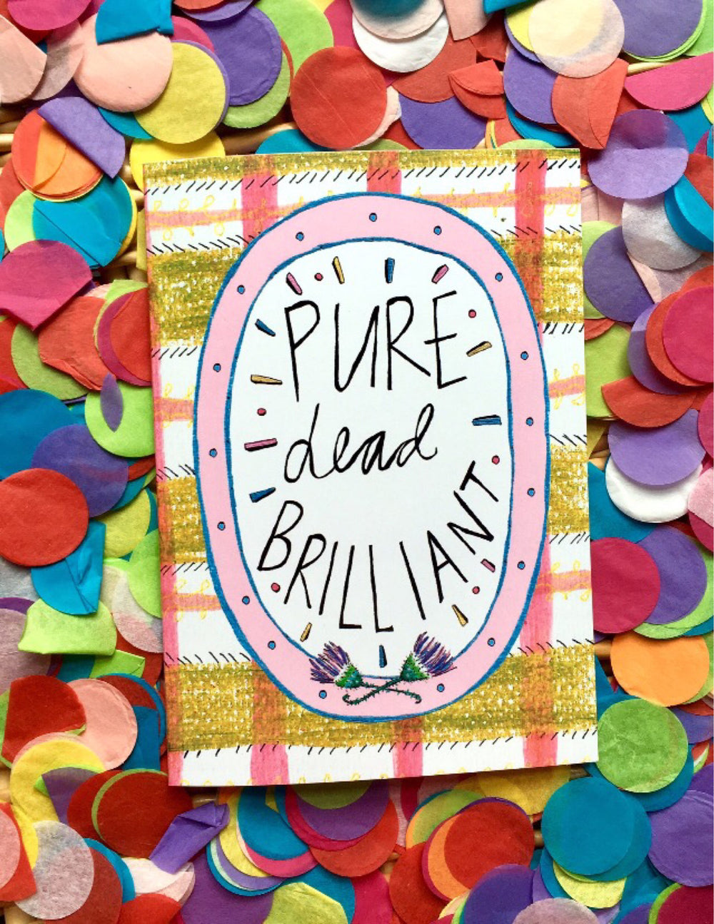 Pure Dead Brilliant Greetings Card