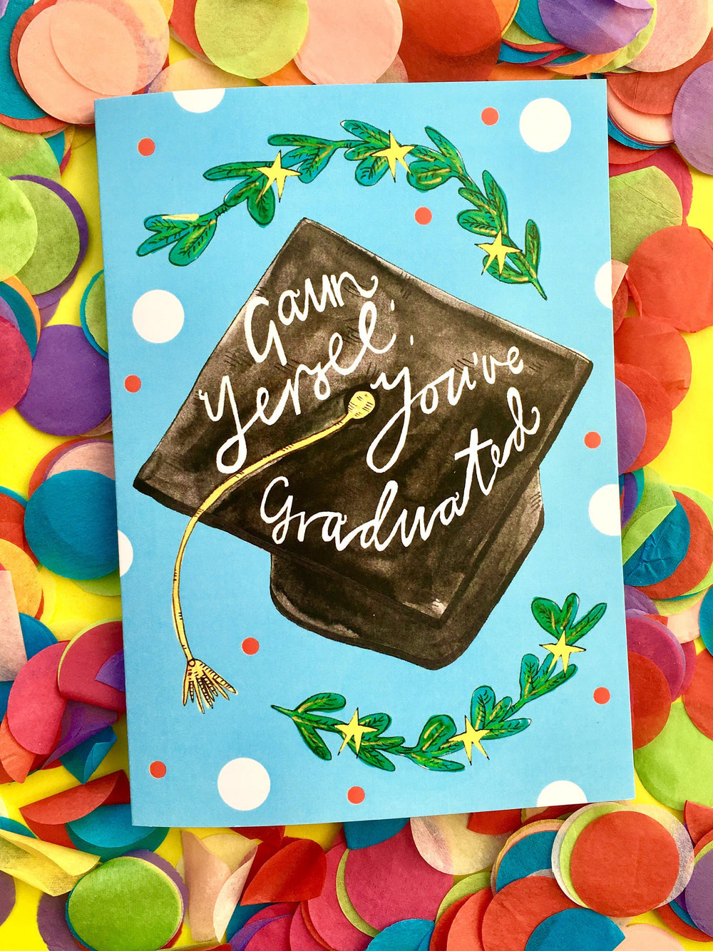 GAUN YERSEL' You've GRADUATED Greetings Card