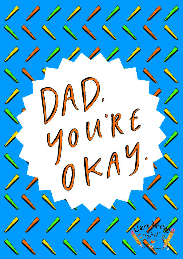 Dad you're OKAY, Father's Day Greetings Card, Cheeky Fun Dad's Day Card