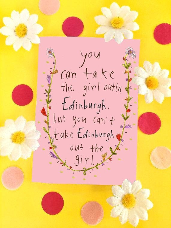 You Can Take the Girl Outta EDINBURGH, But You Can't Take EDINBURGH Out the Girl Greetings Card