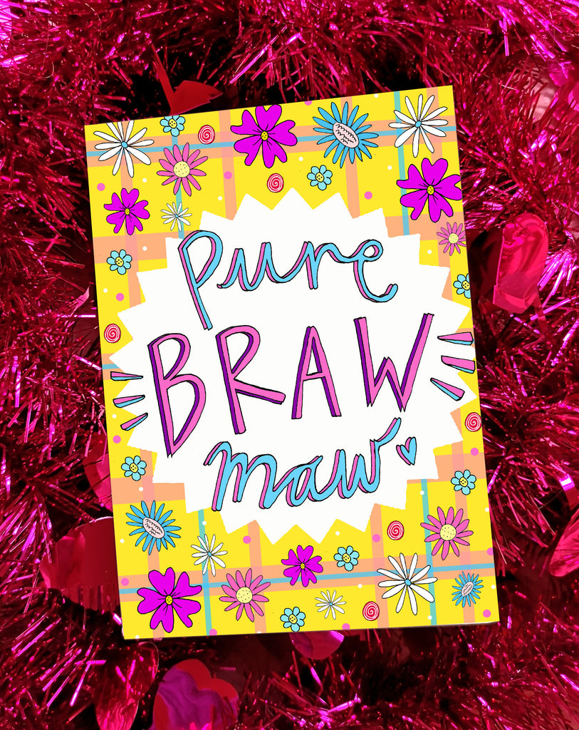 PURE BRAW MAW, Mother's Day Greetings Card, Scottish Slang Card for a Pure Braw Mum