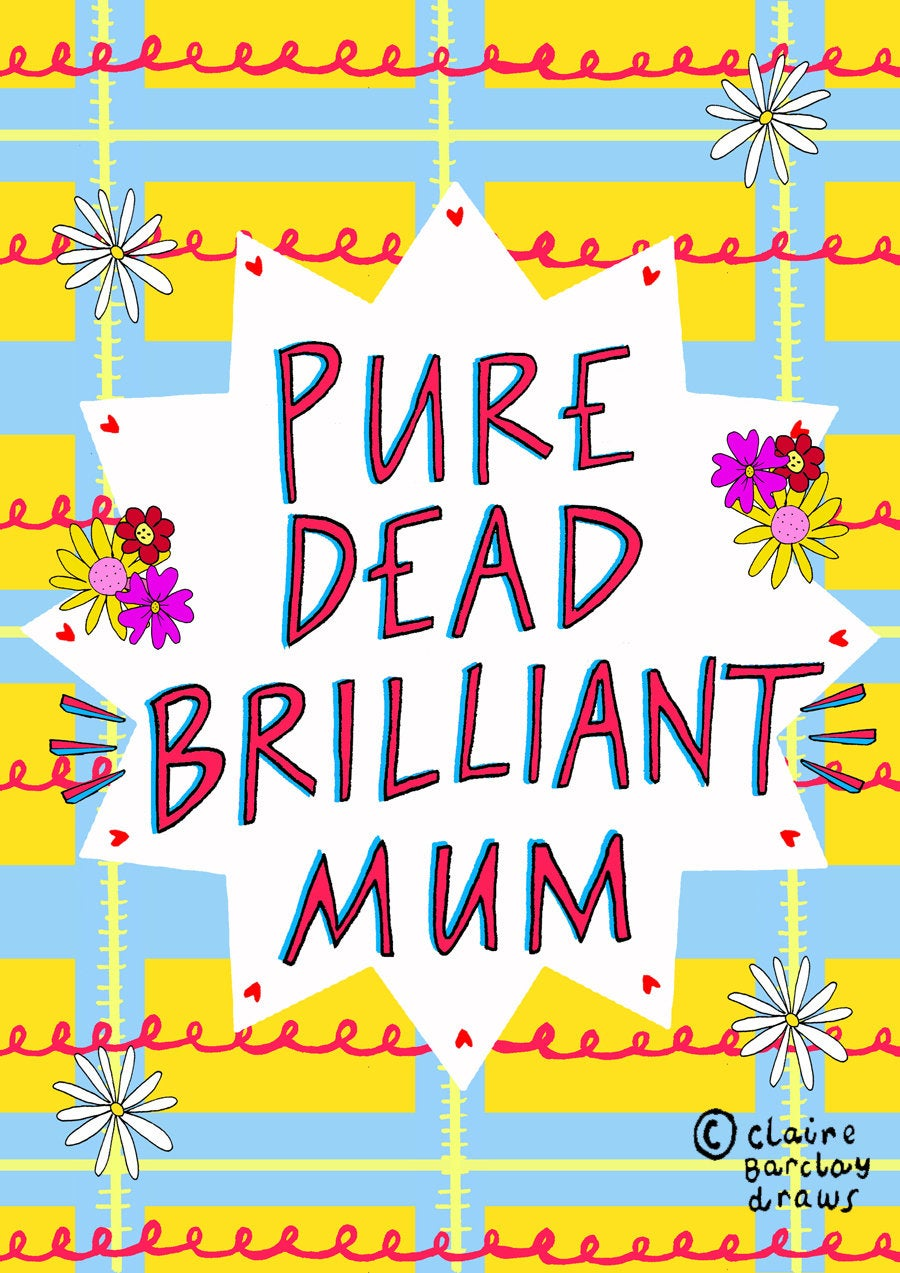Pure Dead Brilliant Mum Greetings Card