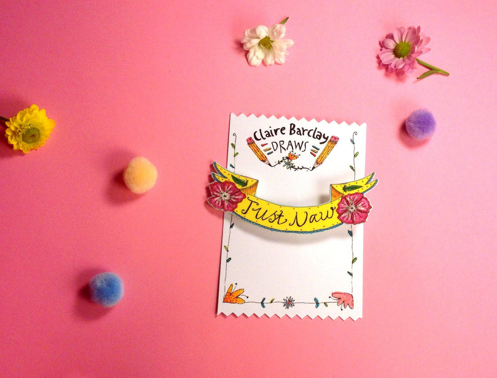 Just Naw Floral Banner Brooch, Scottish Typography Illustration, Cute Cheeky Humour Scottish Jewellery Pin Badge