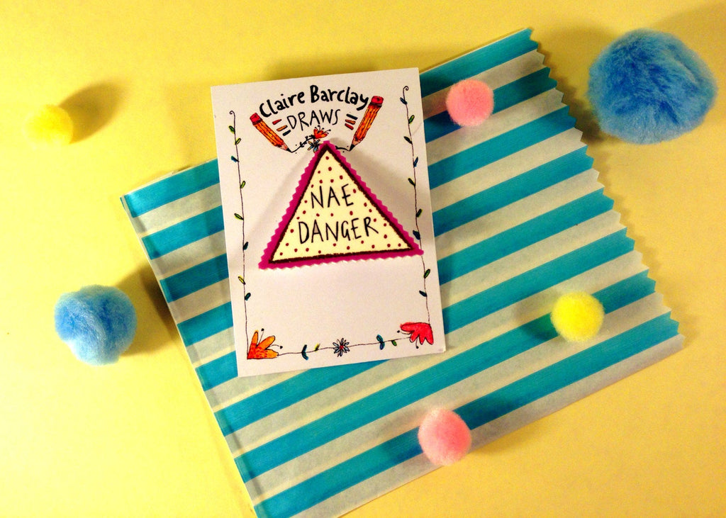 Nae Danger Illustrated Brooch, Typography Hand Drawn Brooch, Quirky Plastic Badge Pin, Scottish Gifts/Slang/Humour