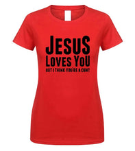 Load image into Gallery viewer, Jesus Loves You.. But I Think You're A Cunt T Shirt