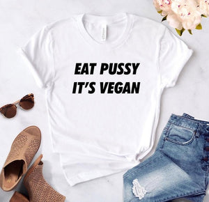 Eat Pussy It's Vegan T Shirt