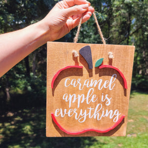 Caramel Apple is Everything wooden sign
