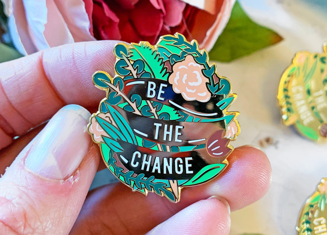 Be The Change Enamel Pin