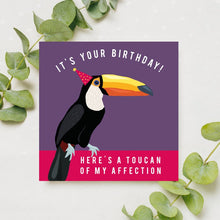 Load image into Gallery viewer, Here's a Toucan of my Affection Birthday Card