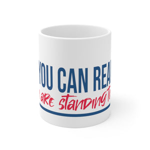 IF YOU CAN READ THIS YOU ARE STANDING TOO CLOSE MUG
