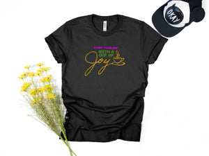 START YOUR DAY WITH A CUP OF JOY SHIRT