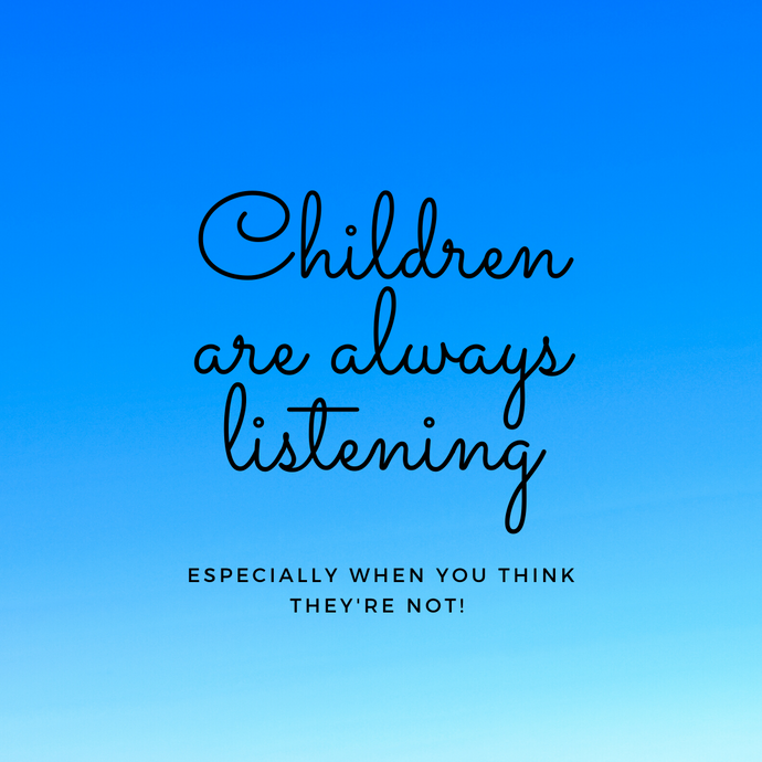 Children are always listening - especially when you think they're not!