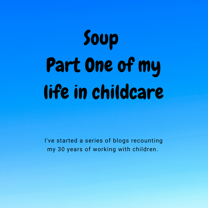 Soup - The first chapter of my life working with children.