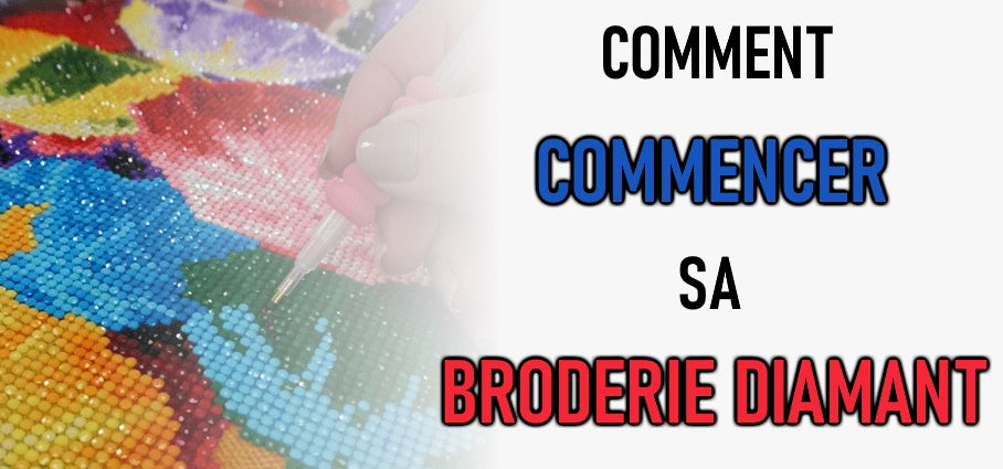 Comment commencer une Broderie Diamant ?