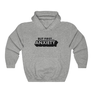 But First ANXIETY Hoodie