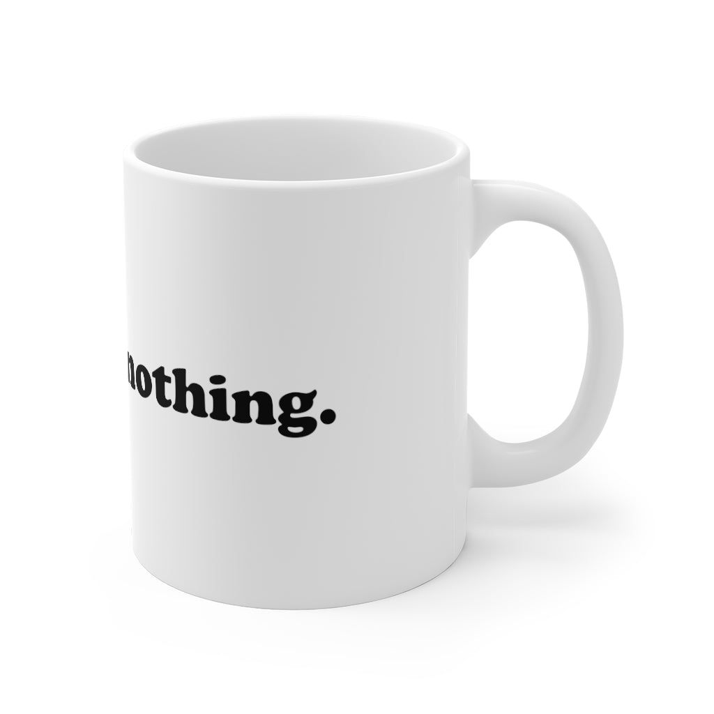 I Feel Fine/Nothing Ceramic Coffee or Tea Mug