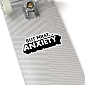 But First Anxiety Sticker