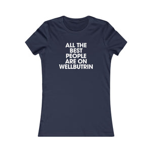 Women's All The Best People Are On Wellbutrin Cotton Tee