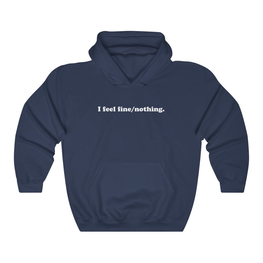 I feel fine/nothing Hoodie