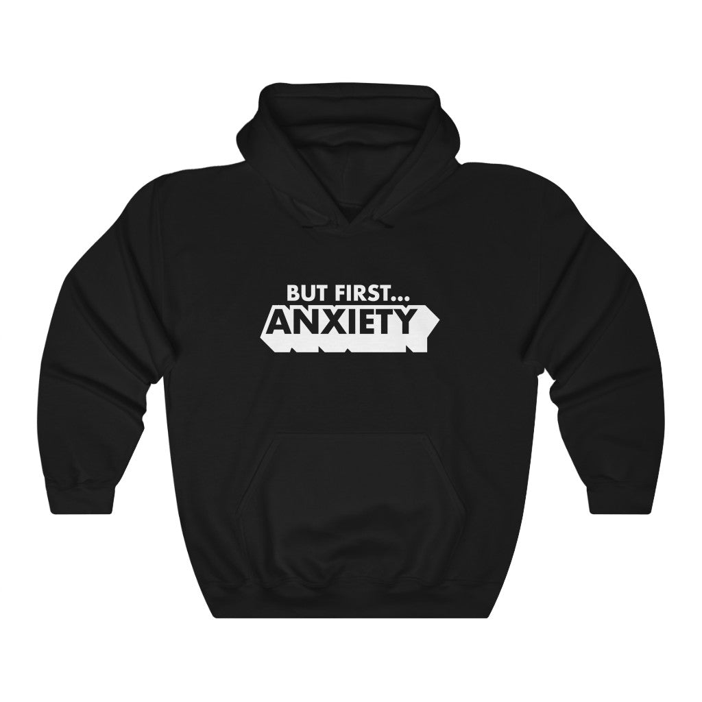 But First...ANXIETY Hoodie