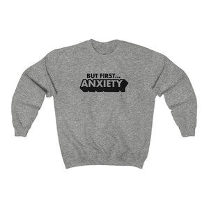 But First ANXIETY Crewneck Sweatshirt