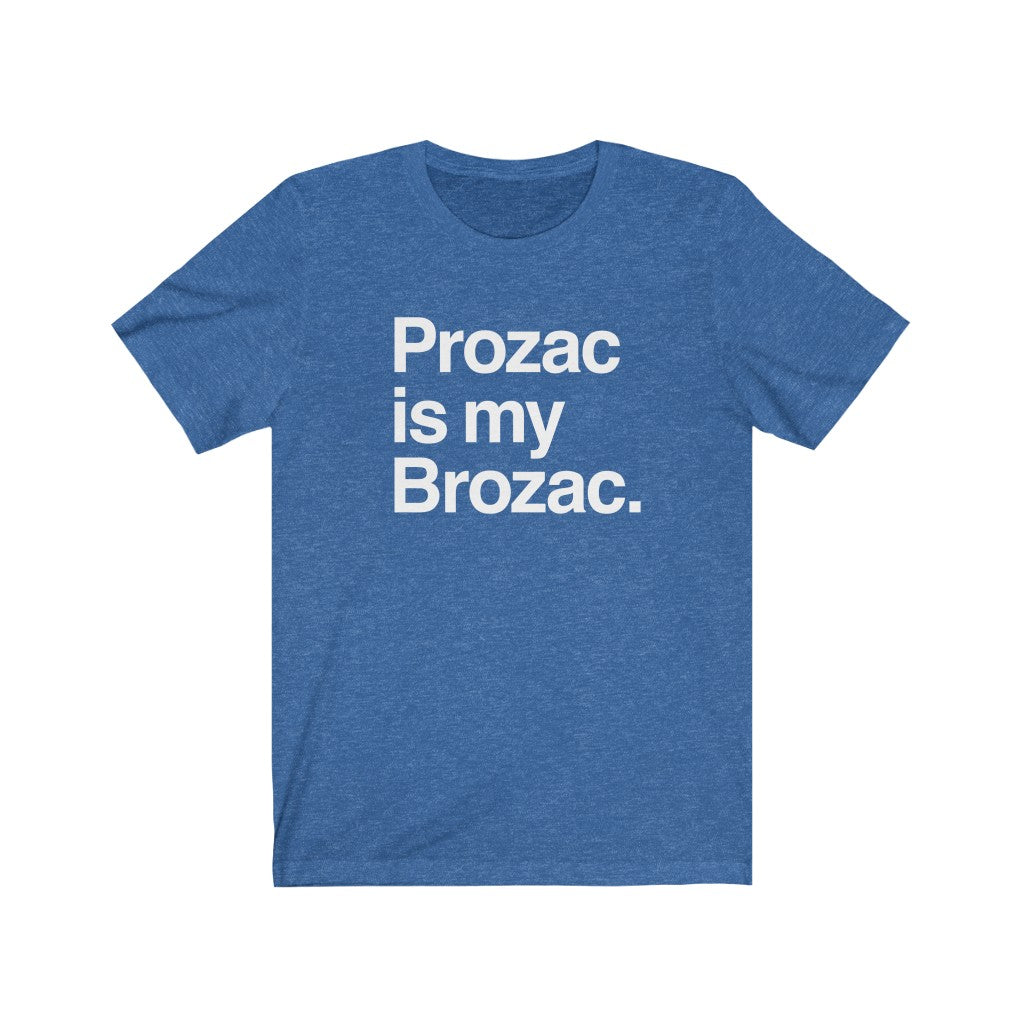 Men's Prozac is my Brozac.