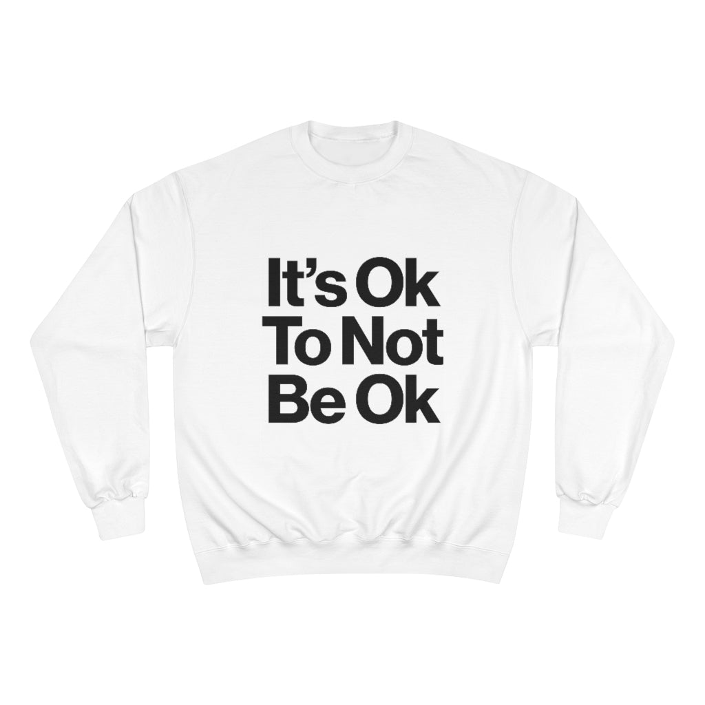 It's-Ok-Champion-Crewneck-Sweatshirt.jpg