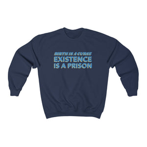 Birth Is A Curse Existence Is A Prison Crewneck Sweatshirt