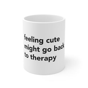 Feeling Cute Might Go Back To Therapy Coffee and Tea Mug