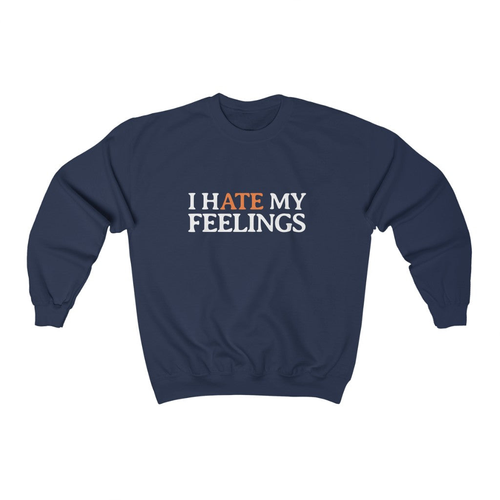I-Hate-My-Feelings-Design-Crewneck-Sweatshirt.jpg