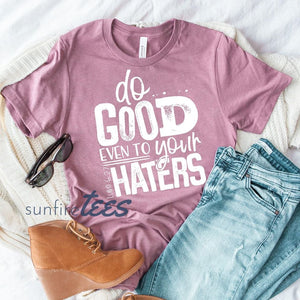 Do Good Even to Your Haters Shirt