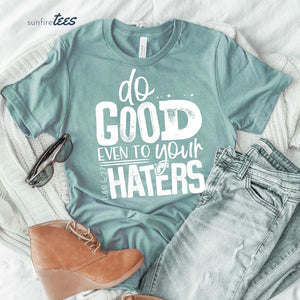 Do Good Even to Your Haters Shirt - Dusty Blue
