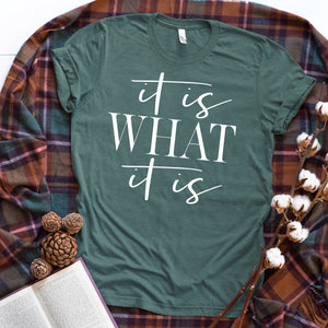 It Is What It Is Shirt - Heather Forest