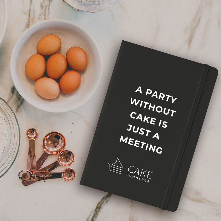 A Party Without Cake Is Just A Meeting Notebook - Cake Commerce