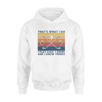 Thats What I Do I Play Golf I Drink And I Know Things Beers No Golf Vintage Retro - Standard Hoodie - Dreameris