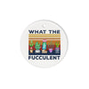 What The Fucculent Cactus - Circle Ornament (2 sided) - Dreameris