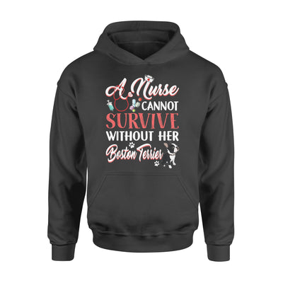 A Nurse Cannot Survive Without Her Boston Terrier - Premium Hoodie - Dreameris