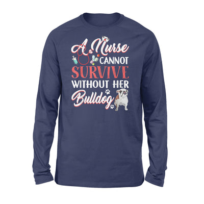 A Nurse Cannot Survive Without Her Bulldog - Premium Long Sleeve - Dreameris