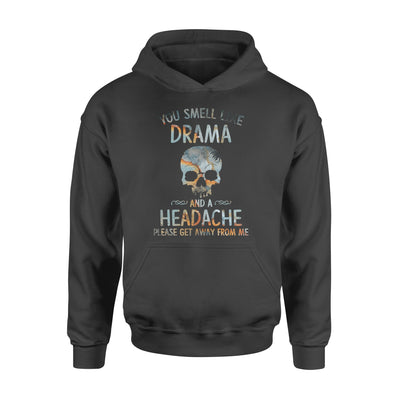 You Smell Like Drama And A Headache Please Get Away From Me - Standard Hoodie - Dreameris