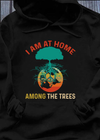 Globe I Am At Home Among The Trees Standard Hoodie - Dreameris