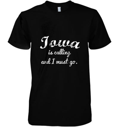 Iowa Is Calling And I Must Go Funny Gifts Travel Cotton T Shirt - Dreameris