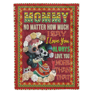 Mommy no matter howmuch i love you style mexican-Fleece Blanket - Dreameris