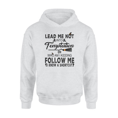 Lead Me Not Into Temptation Who Am I Kidding Follow Me I Know A Shortcut Witch Halloween - Standard Hoodie - Dreameris