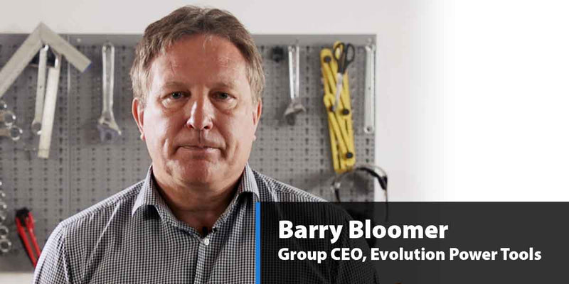 A message from Barry Bloomer, Group CEO at Evolution Power Tools.