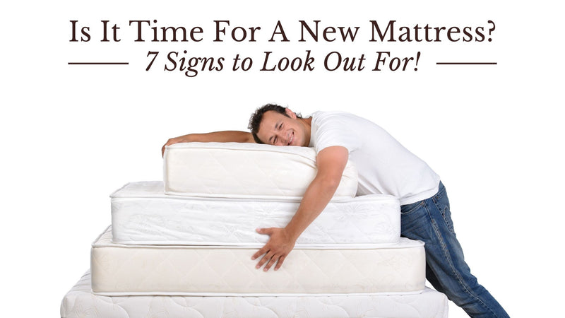 Is It Time For A New Mattress? 7 Signs to Look Out For!