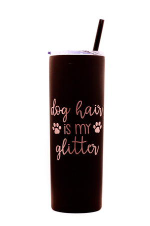 Dog Hair is my Glitter Tumbler - Matte Black with Rosegold