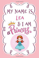 My Name is Lea and I am a Princess Pink Notebook / Journal 6x9 Ruled Lined 120 Pages School Degree Student Graduation university: Lea's Personalized ... Perfect gift Princess pink Custom journa